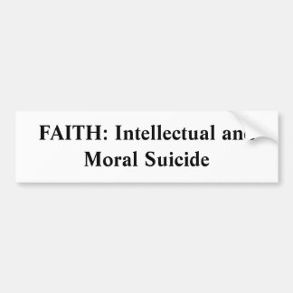 FAITH: Intellectual and Moral Suicide Bumper Sticker
