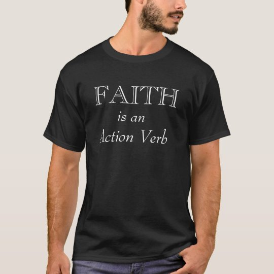 Faith is an action verb (black) T-Shirt