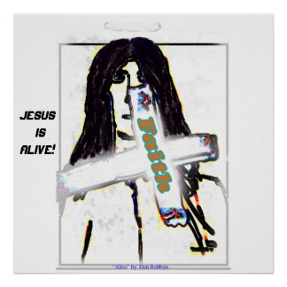 """""""Faith"""" Jesus Is Alive! -Poster 24x24 Poster"""
