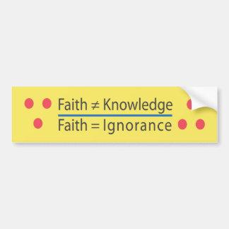 ∵ Faith ≠ Knowledge ∴ Faith = Ignorance Bumper Stickers