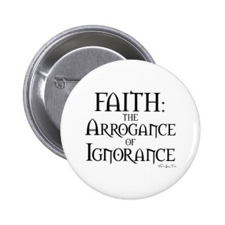 Faith - The Arrogance of Ignorance 6 Cm Round Badge
