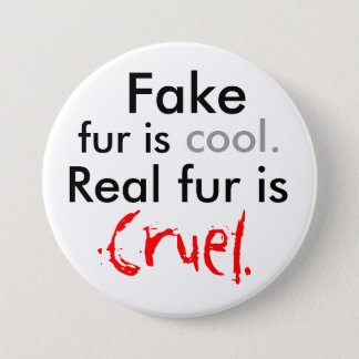 Fake, fur is, cool., Real fur is, Cruel. 7.5 Cm Round Badge
