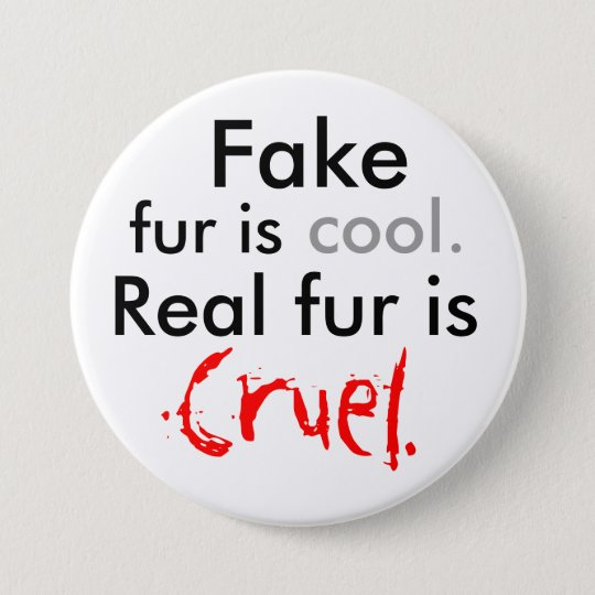 Fake, fur is, cool., Real fur is, Cruel. 7.5 Cm Round Badge