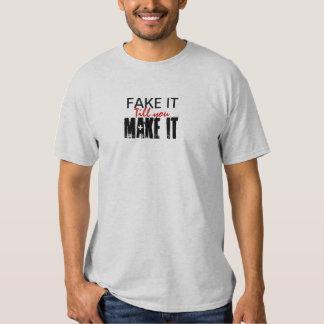 Fake it till you make it tshirts