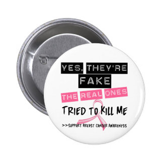 Fake The Real Ones Tried To Kill Me Breast Cancer 6 Cm Round Badge