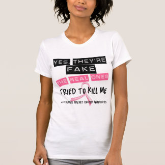 Fake The Real Ones Tried To Kill Me Breast Cancer T-Shirt