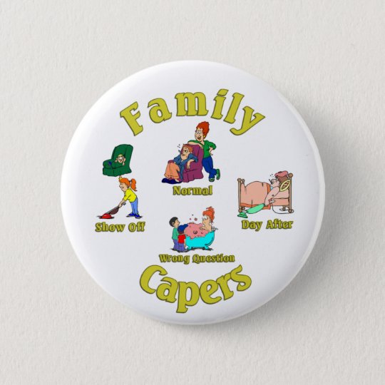Family Capers. :-) 6 Cm Round Badge
