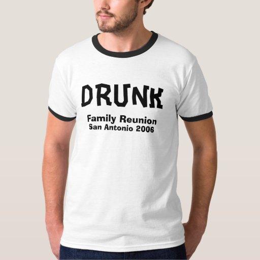 Family Reunion, San Antonio 2006, DRUNK Tshirts