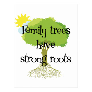 Family Trees Have Strong Roots Postcard