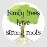 Family Trees Have Strong Roots Round Stickers