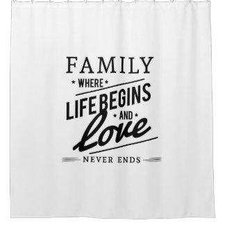 Family where life begins and love never ends shower curtain
