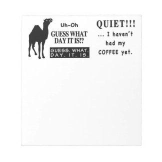 Famous Hump Day Camel Saying Quite Coffee Notepad