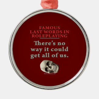 Famous Last Words in Roleplaying: All of Us Christmas Ornament