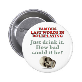 Famous Last Words in Roleplaying: Drink 6 Cm Round Badge