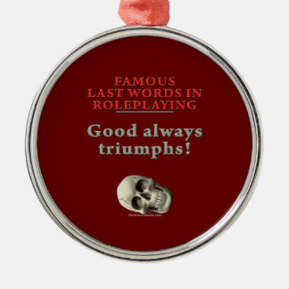 Famous Last Words in Roleplaying: Good Christmas Ornament