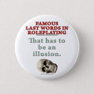 Famous Last Words in Roleplaying: Illusion 6 Cm Round Badge