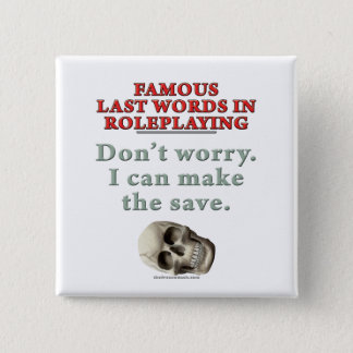 Famous Last Words in Roleplaying: Save 15 Cm Square Badge