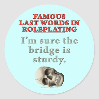 Famous Last Words in Roleplaying Sturdy Round Sticker