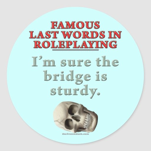 Famous Last Words in Roleplaying: Sturdy Round Sticker