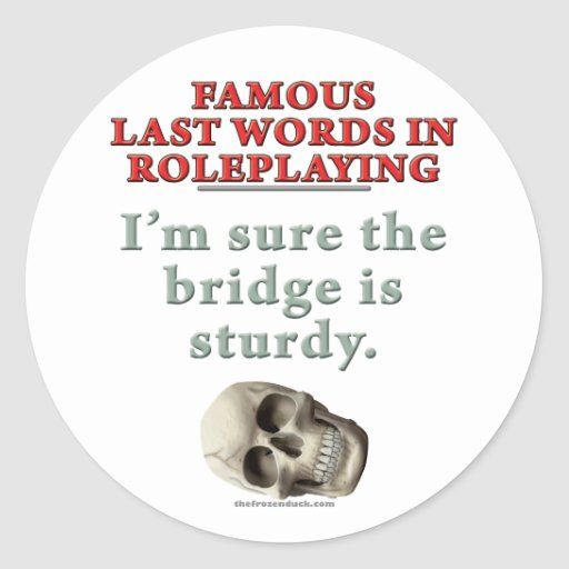 Famous Last Words in Roleplaying: Sturdy Sticker