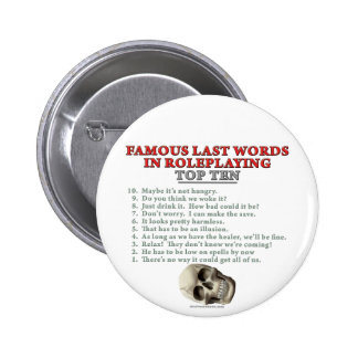 Famous Last Words in Roleplaying: Top Ten 6 Cm Round Badge