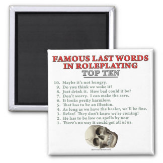Famous Last Words in Roleplaying: Top Ten Magnet