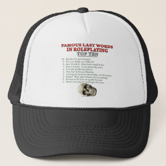 Famous Last Words in Roleplaying: Top Ten Trucker Hat