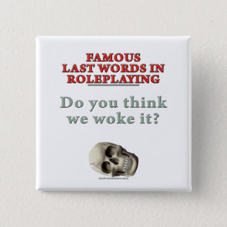 Famous Last Words in Roleplaying: Woke 15 Cm Square Badge
