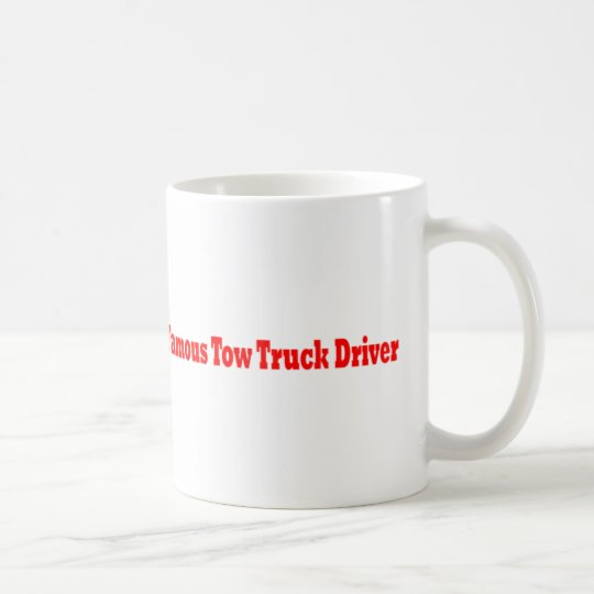 Famous Tow Truck Driver Coffee Mug
