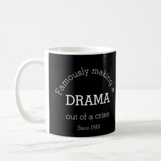 Famously Making A Drama Out of A Crisis Since 19XX Coffee Mug