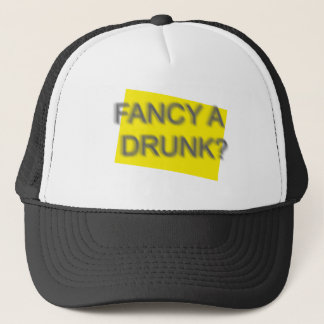 Fancy a drunk ? TEE SHIRT Trucker Hat