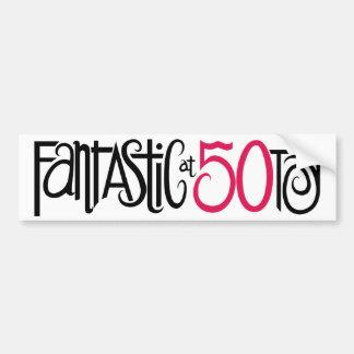 Fantastic at 50 Bumper Sticker