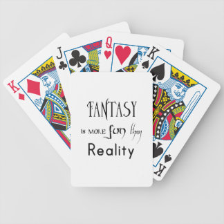 Fantasy Is More Fun Than Reality Bicycle Playing Cards