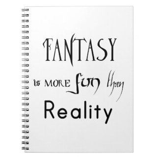 Fantasy Is More Fun Than Reality Notebooks