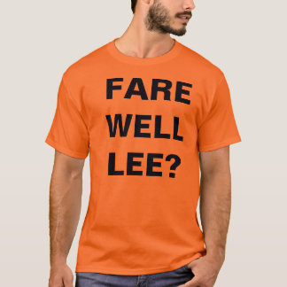 FARE WELL LEE? T-Shirt
