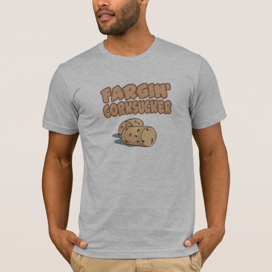 Fargin Corksucker T-Shirt
