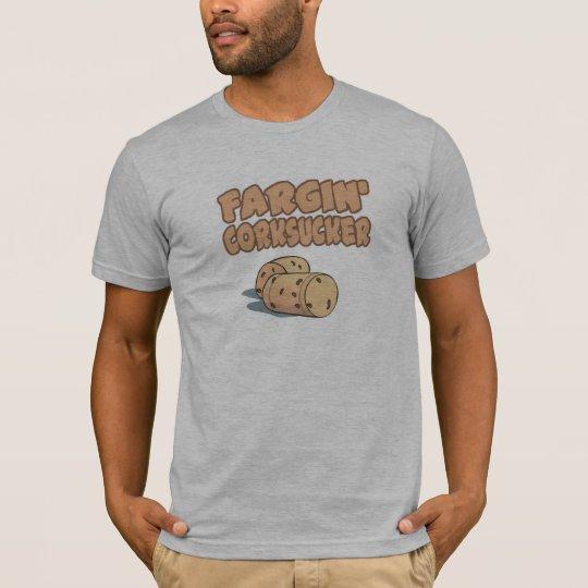 Fargin Corksucker T-Shirt
