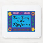 Farm Living Is The Life For Me Mousepad