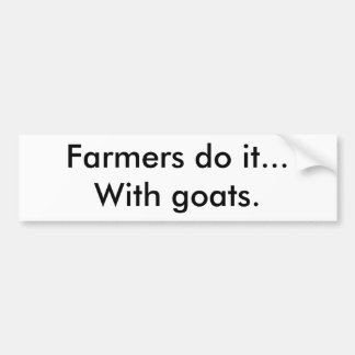 Farmers do it...With goats. Bumper Sticker