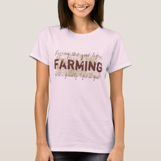 Farming, Living the good life!  Farmer's T-shirt