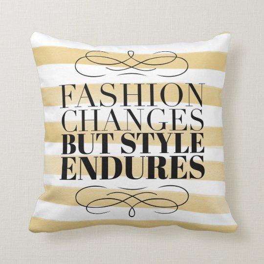 Fashion Changes, Style Endures Cushion