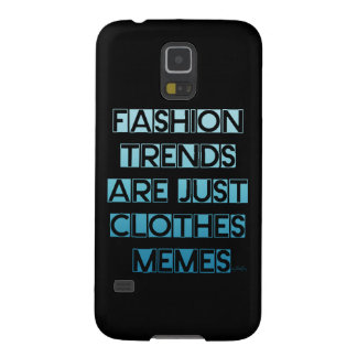 'Fashion Trends Are Just Clothes Memes' Galaxy S5 Case