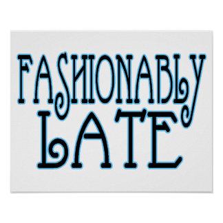 Fashionably Late Worth The Wait Poster