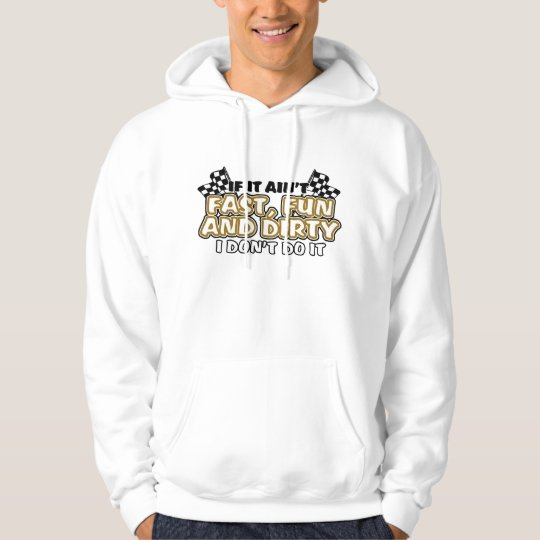 Fast, Fun and Dirty Hoodie