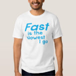 FAST is the SLOWEST I Go Tees