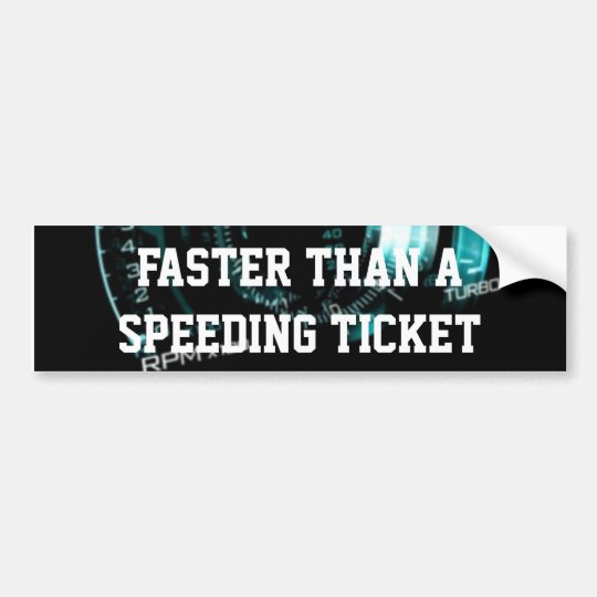 Faster Than a Speeding Ticket Bumper Sticker