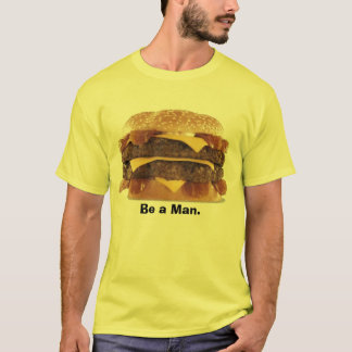 fat burger - Be a Man. T-Shirt