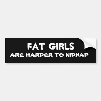 Fat Girls are Harder to Kidnap Bumper Sticker