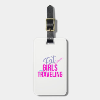 Fat Girls Traveling  Luggage Tag