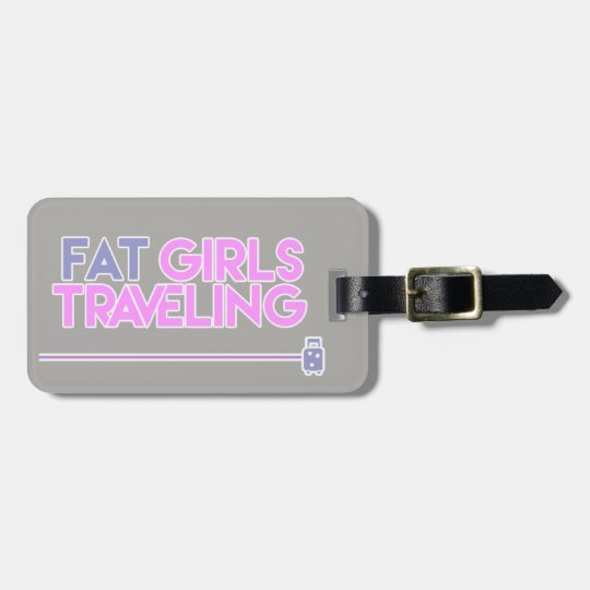 Fat Girls Travelling  Luggage Tag